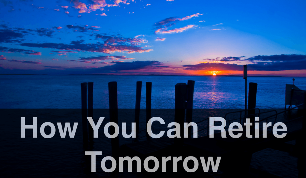 How You Can Retire Tomorrow